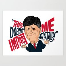 Hannity is not impacted mentally Art Print
