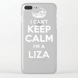 I cant keep calm I am a LIZA Clear iPhone Case