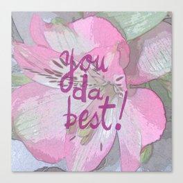 You da best Canvas Print