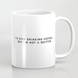 I'd stop drinking coffee.. but I'm not a quitter. (White) Coffee Mug