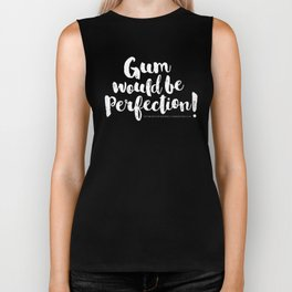 Gum would be perfection! Biker Tank
