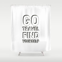 Go travel find yourself Shower Curtain