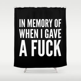 IN MEMORY OF WHEN I GAVE A FUCK (Black & White) Shower Curtain