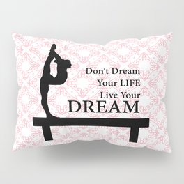 Gymnastics Don't Dream Your Life Live Your Dream-Millennial Pink Pillow Sham