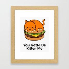 Cute Cartoon Funny Orange Cat Art You Gotta Be Kitten Me Framed Art Print
