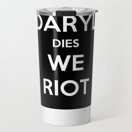If Daryl Dies We Riot Travel Mug