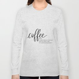 Coffee Quote Definition Long Sleeve T-shirt