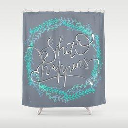 SHIT HAPPENS... Shower Curtain