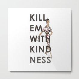 Kill Em With Kindness Metal Print