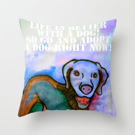 Adopt a dog right now! Throw Pillow
