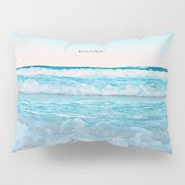 breathe. Pillow Sham
