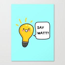 Wattever! Canvas Print