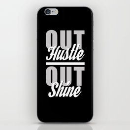 Out Hustle Out Shine  iPhone Skin