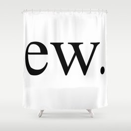 Ew Gross Shower Curtain