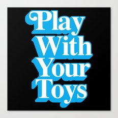 Play With Your Toys Canvas Print