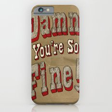damn, you're so fine! iPhone 6s Slim Case
