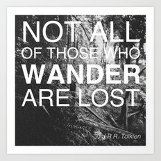 NOT ALL OF THOSE WHO WANDER ARE LOST Art Print