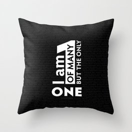 """""""I am One of many but the Only One"""" (Black) Throw Pillow"""