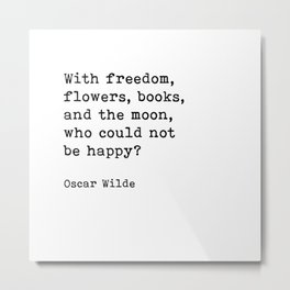 With Freedom, Flowers, Books, And The Moon, Oscar Wilde Quote Metal Print