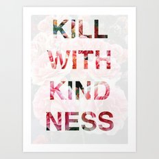 Kill With Kindness - Pink, White, Red Rose - Inspirational, Funny  Art Print