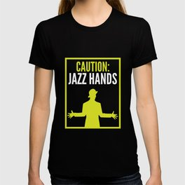 Caution Jazz Hands Gift Idea Funny Dancer Actor T-shirt