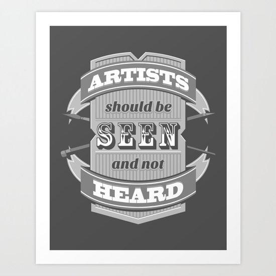 Artists Should Be Seen and Not Heard Art Print