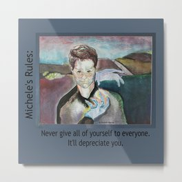 Michele's Rules: Giving all of yourself will depreciate you Metal Print