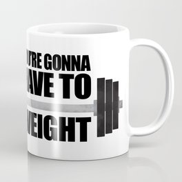 You're Gonna Have To Weight Coffee Mug