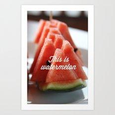 This Is Watermelon Art Print