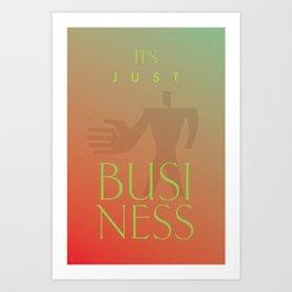 IT'S JUST BUSINESS Art Print