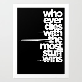 whoever dies with the most stuff wins Art Print