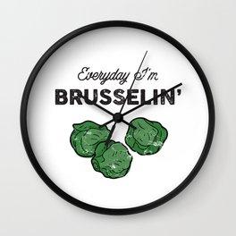 Everyday I'm Brusselin' Wall Clock