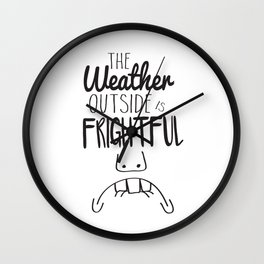 The Weather Outside Is Frightful Wall Clock