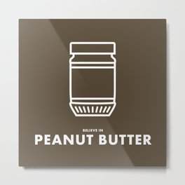 Believe in Peanut Butter Metal Print