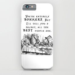 You're entirely bonkers iPhone Case