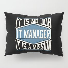 IT Manager  - It Is No Job, It Is A Mission Pillow Sham