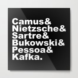 Camus& Nietzsche& Sartre& Bukowski& Pessoa& Kafka. White on Black Metal Print