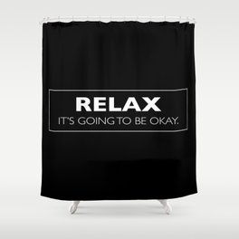 Relax: It's Going to be Okay. Shower Curtain