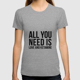 Love and Ketamine   gift idea T-shirt