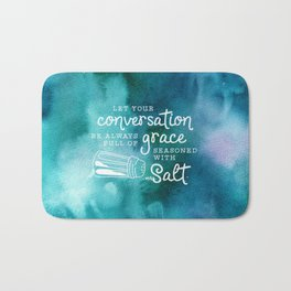Let Your Conversation Be Always Full of Grace, Seasoned With Salt Bath Mat