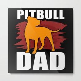 Pitbull Dad American Pit Bull Dog Owner Metal Print