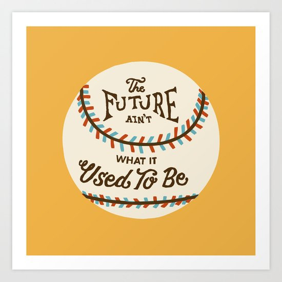 The Future Ain't What It Used To Be Art Print