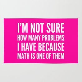 I'M NOT SURE HOW MANY PROBLEMS I HAVE BECAUSE MATH IS ONE OF THEM (Pink) Rug
