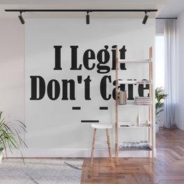 I Legit Don't Care Funny Sarcasm Adulthood Sucks Thug Meme Wall Mural
