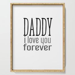 Daddy I love you forever Serving Tray
