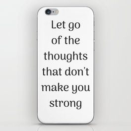 Empowering Quotes - Let go of the thoughts that do not make you strong iPhone Skin
