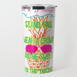 Be a Pineapple Travel Mug