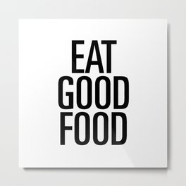 Eat good food Metal Print