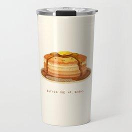 Butter me up, baby! Travel Mug