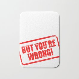 """I Appreciate Your Point But You're Wrong"" tee design for you! Makes a corrective gift too!  Bath Mat"